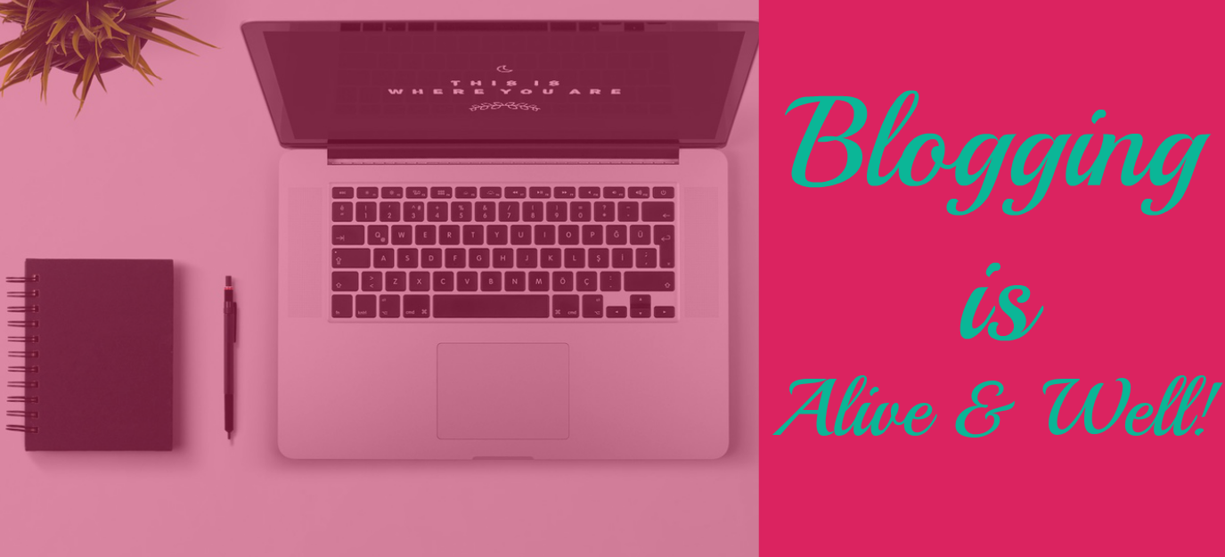 Blogging is Alive & Well