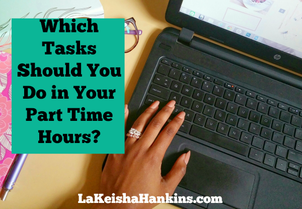 Which Tasks Should You Do in Your Part Time Hours?
