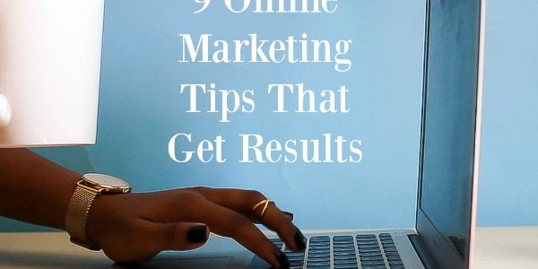 9 Online Marketing Tips That Get Results